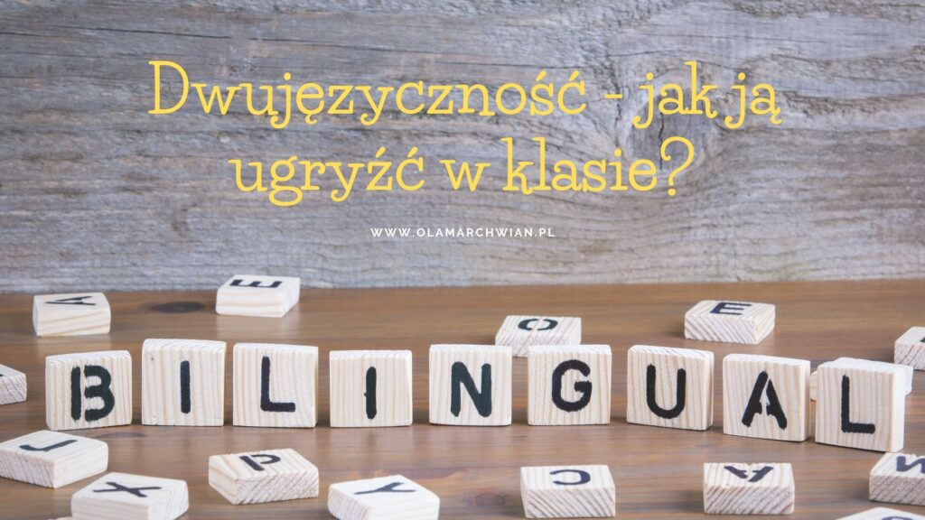 dwujęzyczność - jak ją ugryźć w klasie